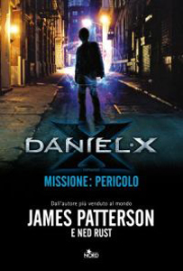Daniel X - Missione: Pericolo di James Patterson e Ned Rust - Daniel X #2