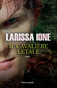 IL CAVALIERE LETALE di Larissa Ione - Lords of Deliverance 3