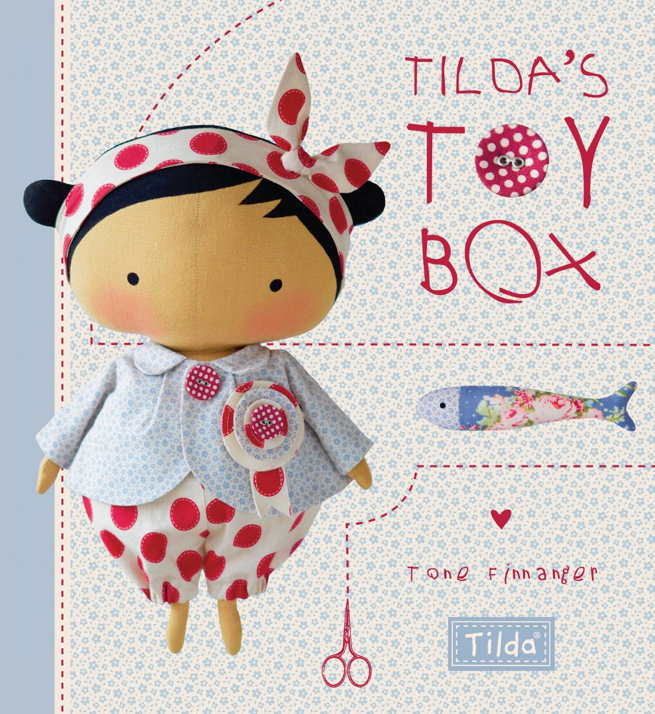 Tilda's Toy Box: Sewing Patterns for Soft Toys and More from the Magical World of Tilda by Tone Finnanger